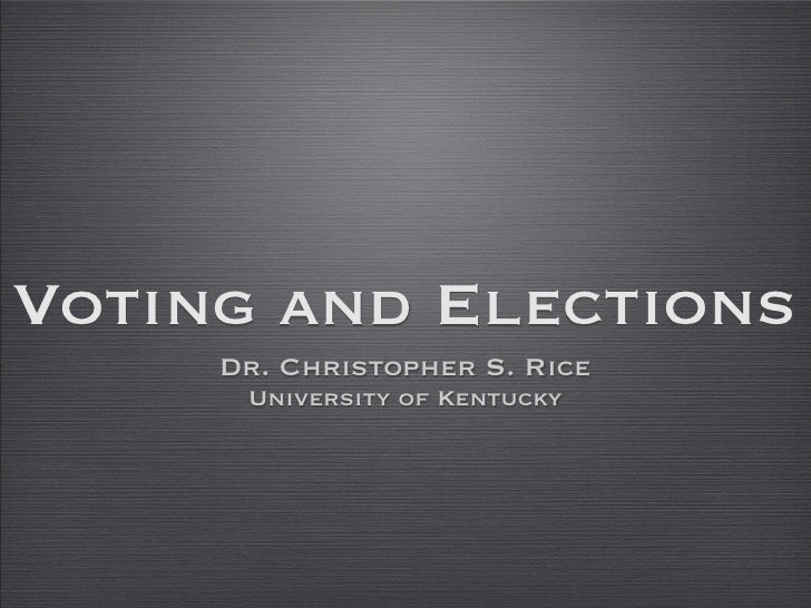 Voting and Elections      Dr. Christopher S. Rice       University of Kentucky