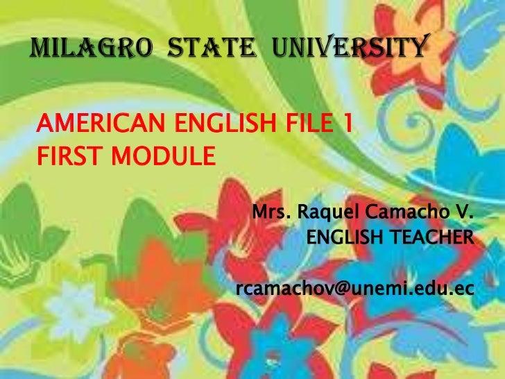 AMERICAN ENGLISH FILE 1<br />FIRST MODULE <br />                  Mrs. Raquel Camacho V.<br />ENGLISH TEACHER<br />rcamach...
