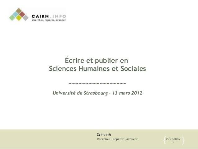 Cairn.infoChercher : Repérer : Avancer 13/03/20121{ }Écrire et publier enSciences Humaines et Sociales--------------------...