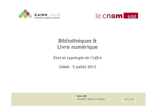 Cairn.info Chercher : Repérer : Avancer 05/07/2013 1{   }  Bibliothèques & Livre numérique État et typologie de l'offre ...