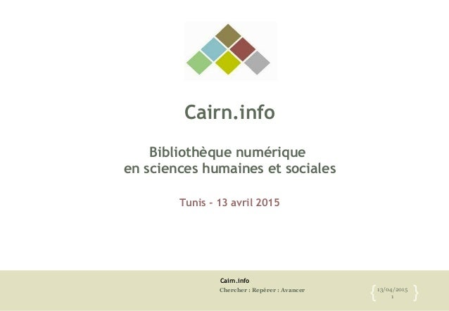 Cairn.info Chercher : Repérer : Avancer 13/04/2015 1{ } Cairn.info Bibliothèque numérique en sciences humaines et sociales...
