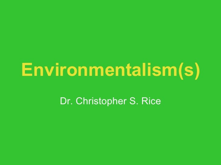 Environmentalism(s) Dr. Christopher S. Rice