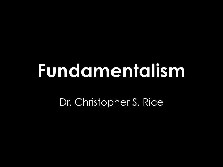 Fundamentalism   Dr. Christopher S. Rice