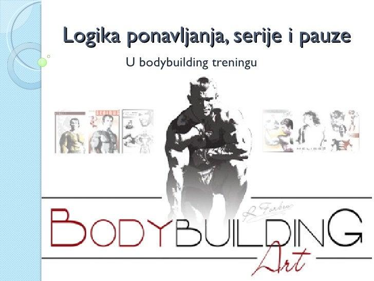 Logika ponavljanja, serije i pauze       U bodybuilding treningu