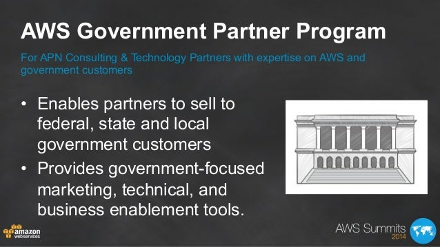 AWS Government Partner Program • Enables partners to sell to federal, state and local government customers • Provides go...