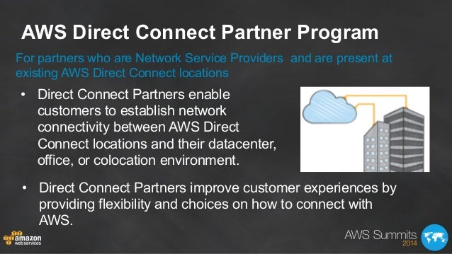 AWS Direct Connect Partner Program • Direct Connect Partners enable customers to establish network connectivity between A...