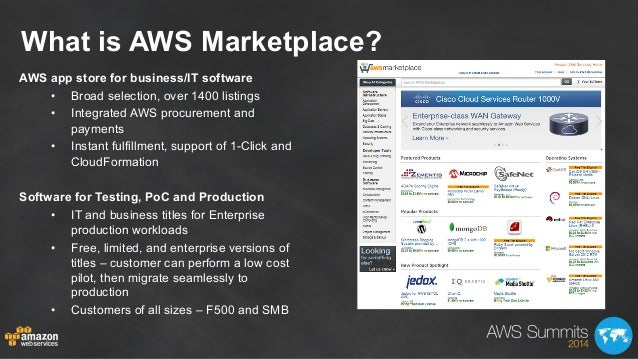 What is AWS Marketplace? AWS app store for business/IT software • Broad selection, over 1400 listings • Integrated AWS p...
