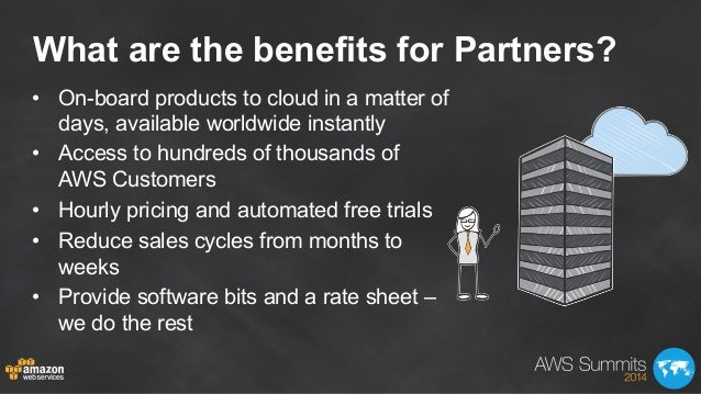 What are the benefits for Partners? • On-board products to cloud in a matter of days, available worldwide instantly • Ac...