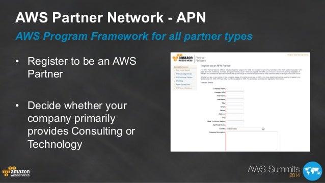 AWS Partner Network - APN AWS Program Framework for all partner types • Register to be an AWS Partner • Decide whether y...
