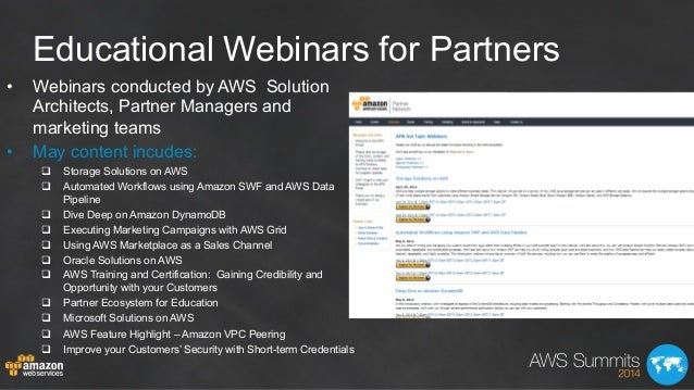 Educational Webinars for Partners • Webinars conducted by AWS Solution Architects, Partner Managers and marketing teams •...