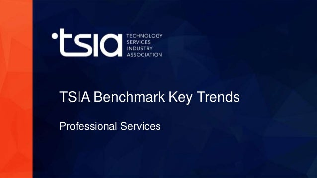www.tsia.com TSIA Benchmark Key Trends Professional Services