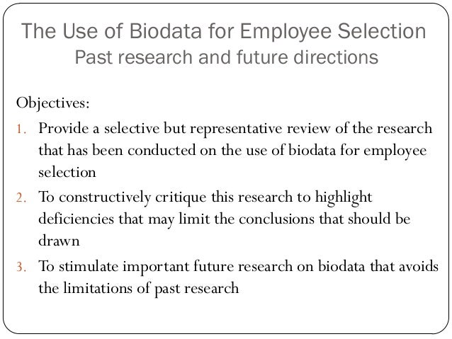 The Use of Biodata for Employee Selection        Past research and future directionsObjectives:1. Provide a selective but ...