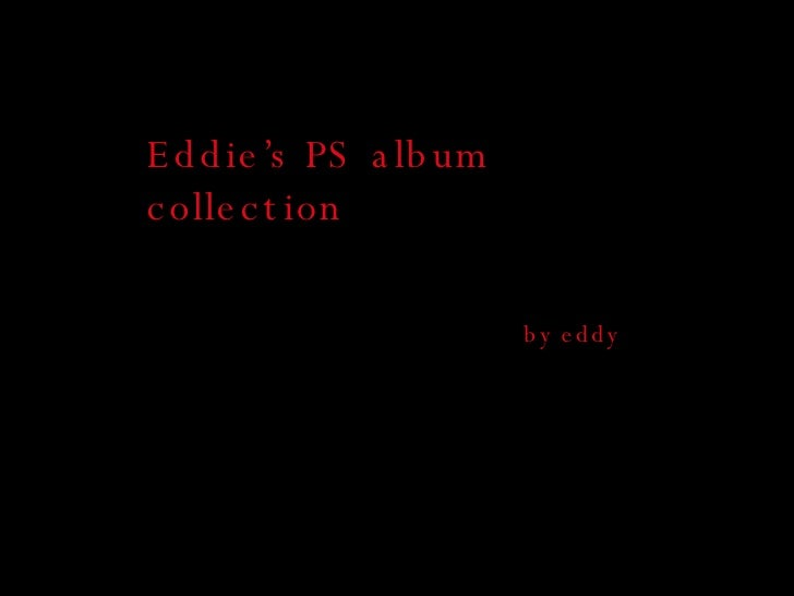 Eddie's PS album collection by eddy