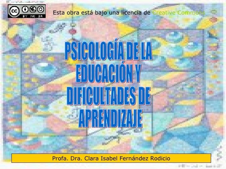 PSICOLOGÍA DE LA  EDUCACIÓN Y  DIFICULTADES DE APRENDIZAJE Esta obra está bajo una licencia de  Creative   Commons   Profa...