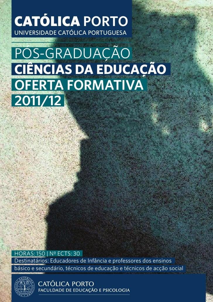 CATÓLICA PORTOUNIVERSIDADE CATÓLICA PORTUGUESAPós-GraduaçãoCIÊNCIAS DA EDUCAÇÃOOFERTA FORMATIVA2011/12Horas: 150 | Nº ECTs...