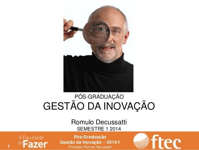 1 Pós-Graduação Gestão da Inovação – 2014/1 Professor Romulo Decussatti PÓS-GRADUAÇÃO GESTÃO DA INOVAÇÃO Romulo Decussatti...