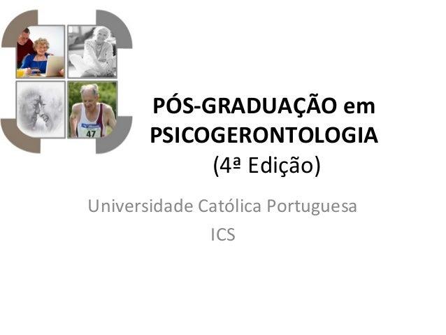 PÓS-GRADUAÇÃOem PSICOGERONTOLOGIA (4ª Edição) Universidade Católica Portuguesa ICS