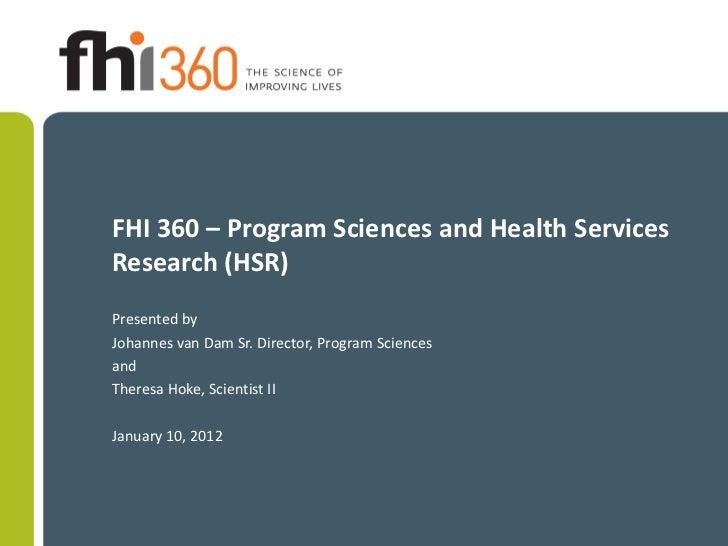FHI 360 – Program Sciences and Health ServicesResearch (HSR)Presented byJohannes van Dam Sr. Director, Program Sciencesand...