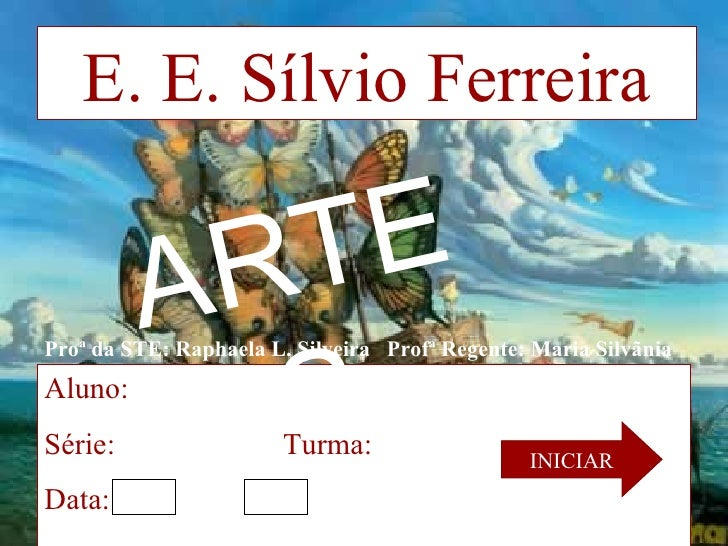 E. E. Sílvio Ferreira Aluno:  Série:  Turma: Data: INICIAR Proª da STE: Raphaela L. Silveira  Profª Regente: Maria Silvãni...