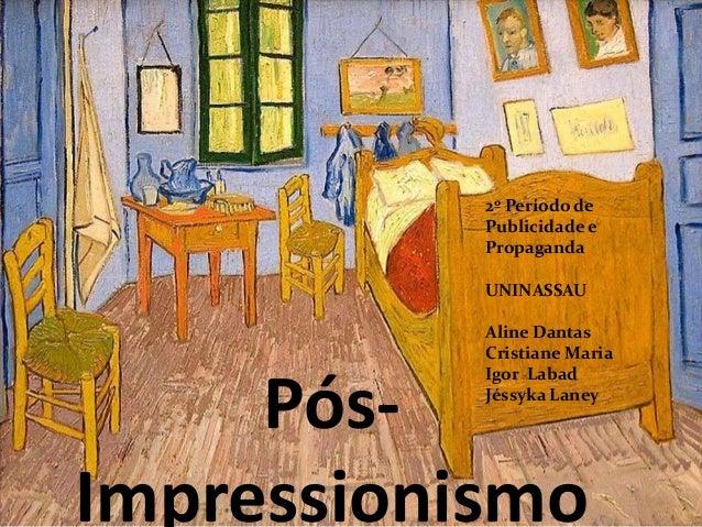 Pós- Impressionismo 2º Período de Publicidade e Propaganda UNINASSAU Aline Dantas Cristiane Maria Igor Labad Jéssyka Laney