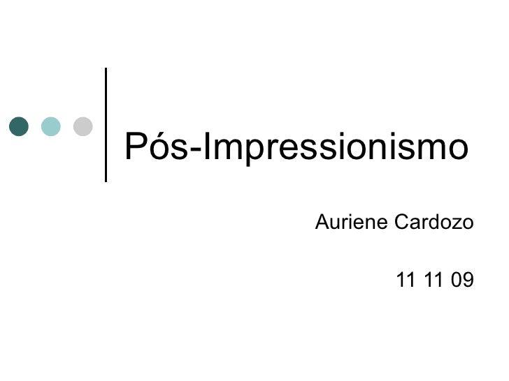 Pós-Impressionismo Auriene Cardozo 11 11 09