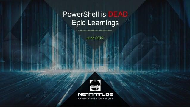 PowerShell is DEAD Epic Learnings June 2019