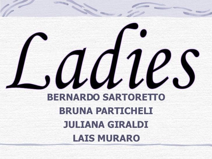 BERNARDO SARTORETTO BRUNA PARTICHELI JULIANA GIRALDI LAIS MURARO Ladies