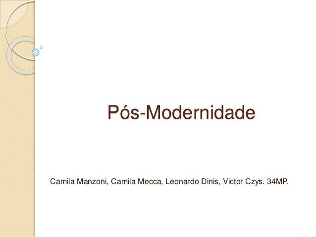 Pós-Modernidade Camila Manzoni, Camila Mecca, Leonardo Dinis, Victor Czys. 34MP.