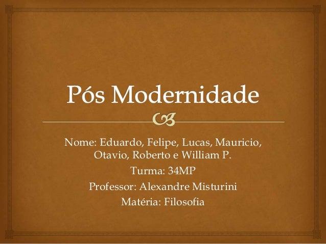 Nome: Eduardo, Felipe, Lucas, Mauricio, Otavio, Roberto e William P. Turma: 34MP Professor: Alexandre Misturini Matéria: F...