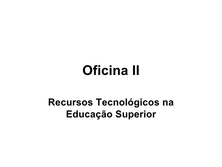 Oficina II Recursos Tecnológicos na Educação Superior