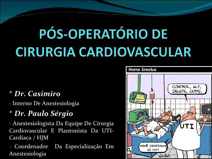 <ul><li>*  Dr. Casimiro </li></ul><ul><li>Interno De Anestesiologia </li></ul><ul><li>*  Dr. Paulo Sérgio </li></ul><ul><l...