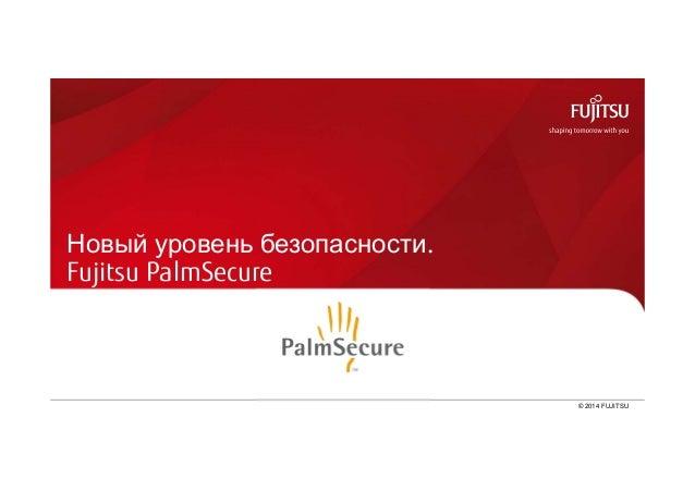 Новый уровень безопасности.  Fujitsu PalmSecure  0 © 2014 FUJITSU