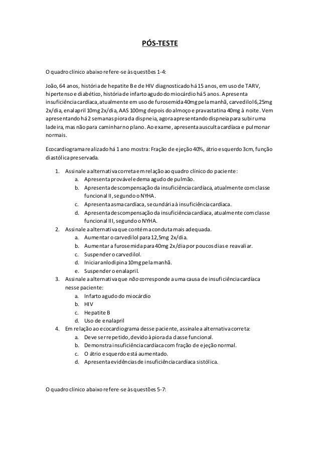 PÓS-TESTE  O quadro clínico abaixo refere-se às questões 1-4:  João, 64 anos, história de hepatite B e de HIV diagnosticad...