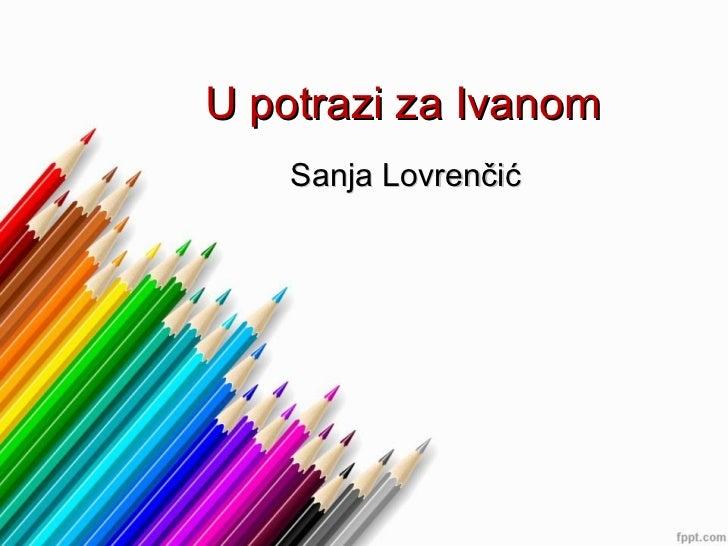 U potrazi za Ivanom Sanja Lovrenčić