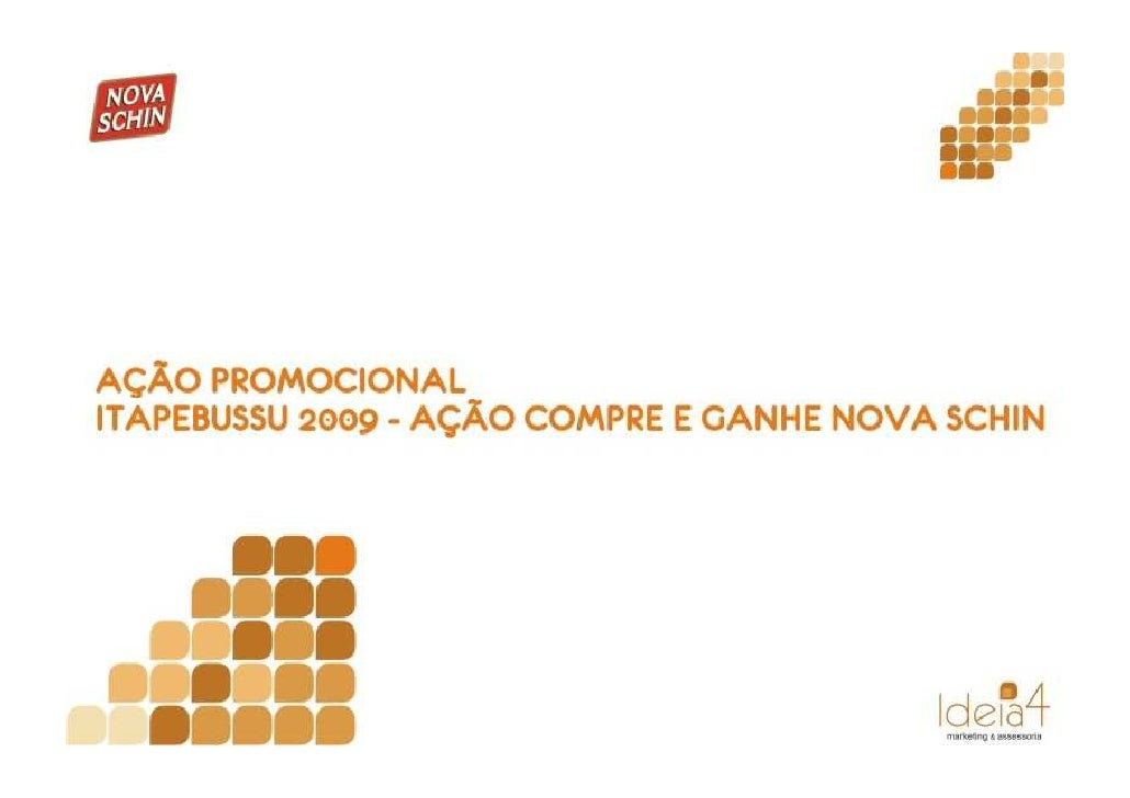 Ação Promocional Itapebussu 2009 - Nova Schin / Ideia 4