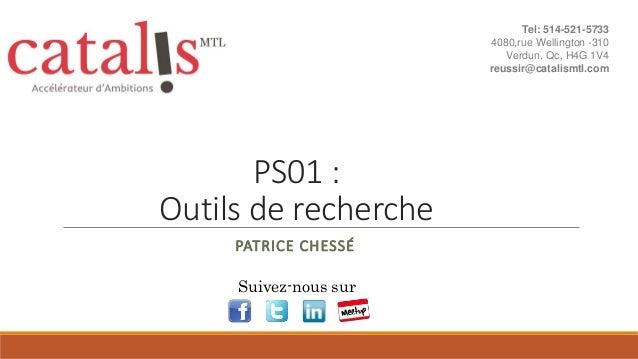 PS01 : Outils de recherche PATRICE CHESSÉ Suivez-nous sur Tel: 514-521-5733 4080,rue Wellington -310 Verdun, Qc, H4G 1V4 r...