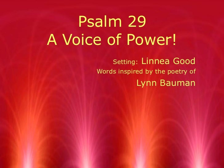 Psalm 29 A Voice of Power! Setting:  Linnea Good Words inspired by the poetry of Lynn Bauman