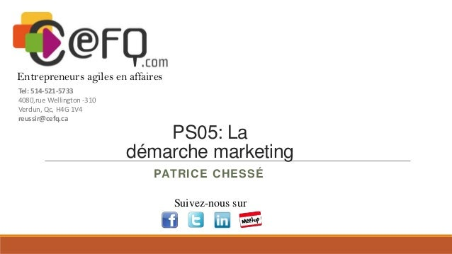 Entrepreneurs agiles en affaires Tel: 514-521-5733 4080,rue Wellington -310 Verdun, Qc, H4G 1V4 reussir@cefq.ca  PS05: La ...