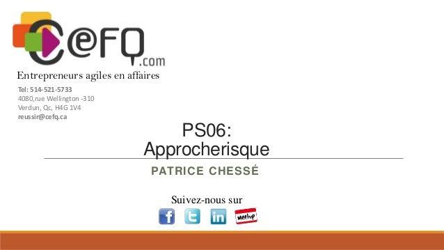 Entrepreneurs agiles en affaires Tel: 514-521-5733 4080,rue Wellington -310 Verdun, Qc, H4G 1V4 reussir@cefq.ca  PS06: App...