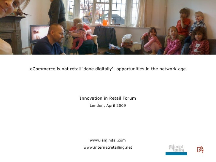 eCommerce is not retail 'done digitally': opportunities in the network age                            Innovation in Retail...