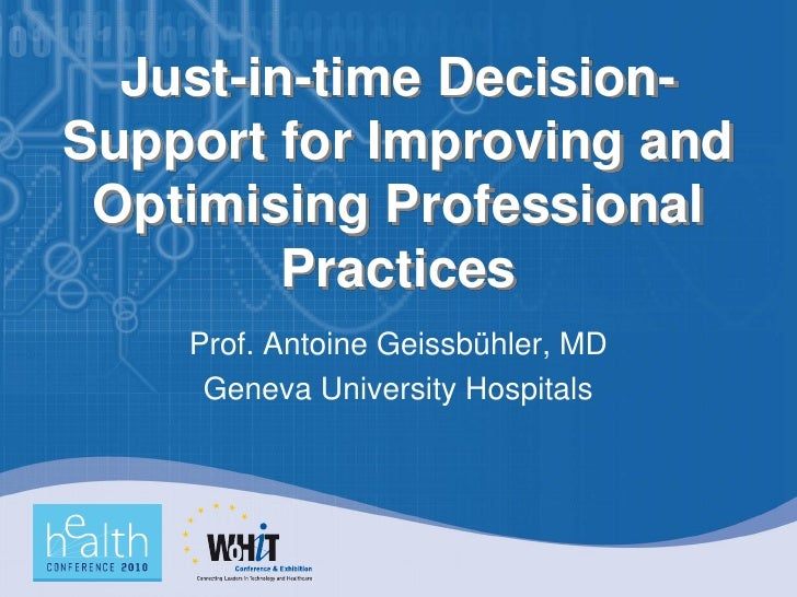 Just-in-time Decision- Support for Improving and  Optimising Professional          Practices     Prof. Antoine Geissbühler...