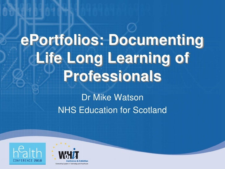 ePortfolios: Documenting   Life Long Learning of       Professionals         Dr Mike Watson     NHS Education for Scotland