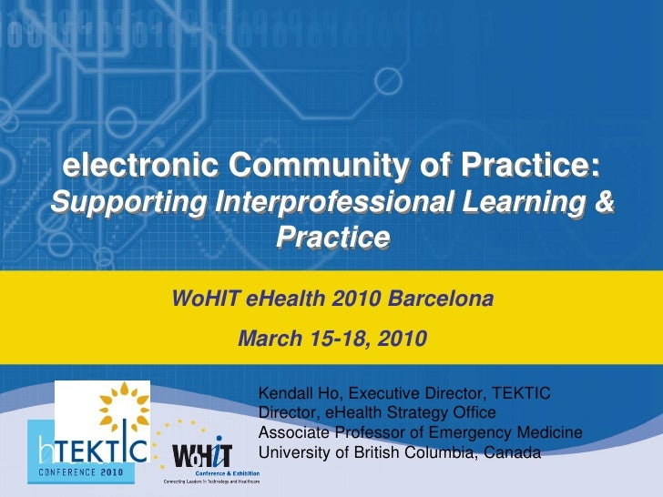 electronic Community of Practice: Supporting Interprofessional Learning &                 Practice          WoHIT eHealth ...