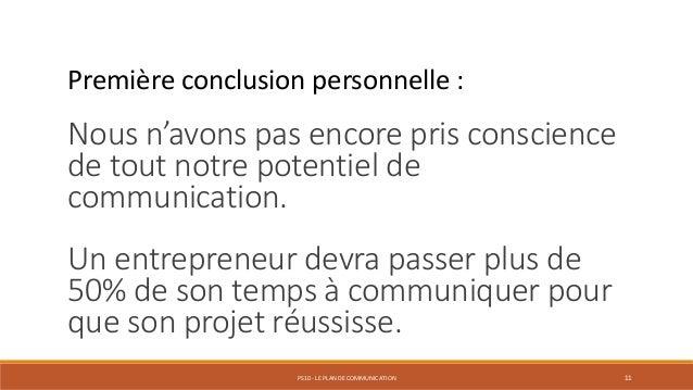 PS10 - LE PLAN DE COMMUNICATION 11 Première conclusion personnelle : Nous n'avons pas encore pris conscience de tout notre...