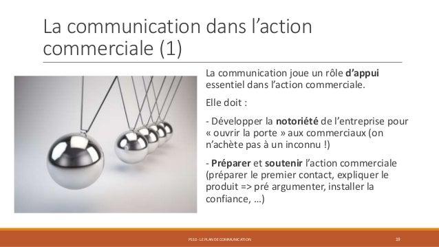 La communication dans l'action commerciale (1) La communication joue un rôle d'appui essentiel dans l'action commerciale. ...