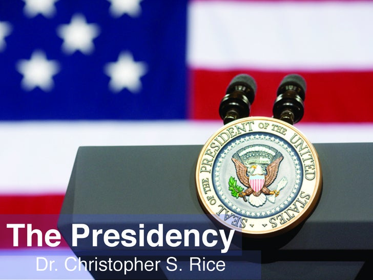 The Presidency  Dr. Christopher S. Rice