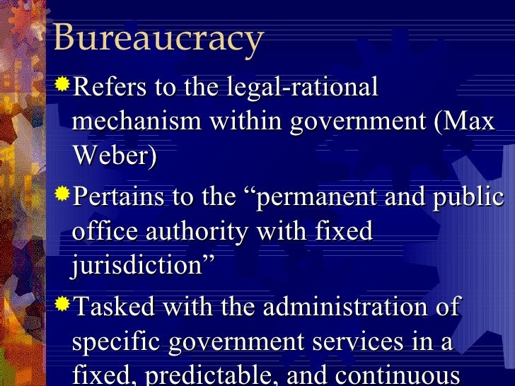 bureaucracy and its characteristics I: characteristics of bureaucracy  it does not matter forthe character of  bureaucracy whether its authority is called 'private' or 'public' when the principle  of.