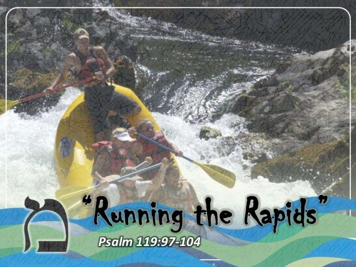 """Running the Rapids"" Psalm 119:97-104"