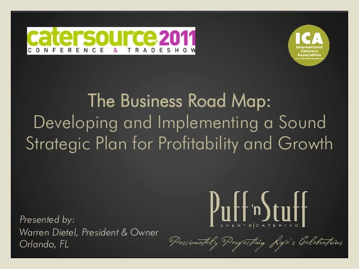 The Business Road Map:  Developing and Implementing a Sound Strategic Plan for Profitability and GrowthPresented by:Warren...