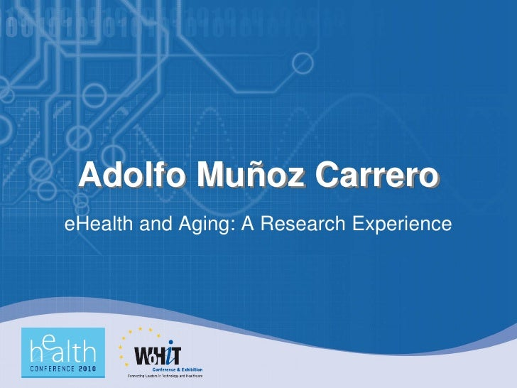 Adolfo Muñoz Carrero eHealth and Aging: A Research Experience